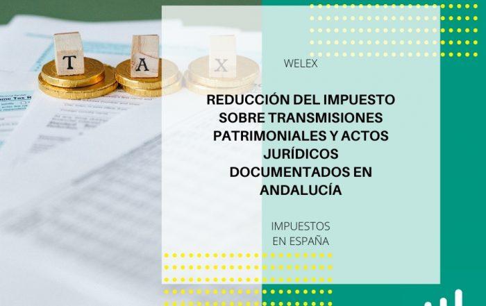 Reducción del Impuesto sobre Transmisiones Patrimoniales y Actos Jurídicos Documentados en Andalucía